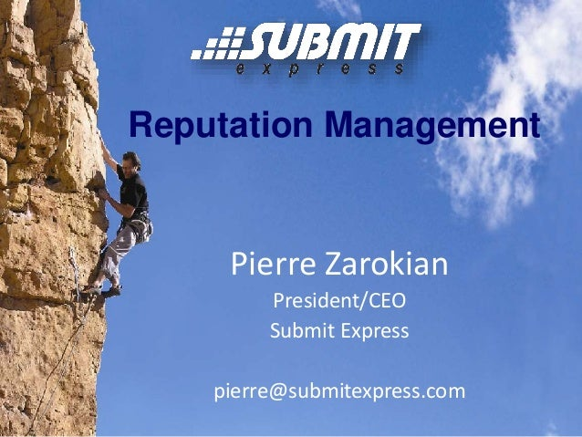 Reputation Management Pierre Zarokian President/CEO Submit Express pierre@submitexpress.com