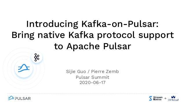 Introducing Kafka-on-Pulsar: Bring native Kafka protocol support to Apache Pulsar Sijie Guo / Pierre Zemb Pulsar Summit 20...