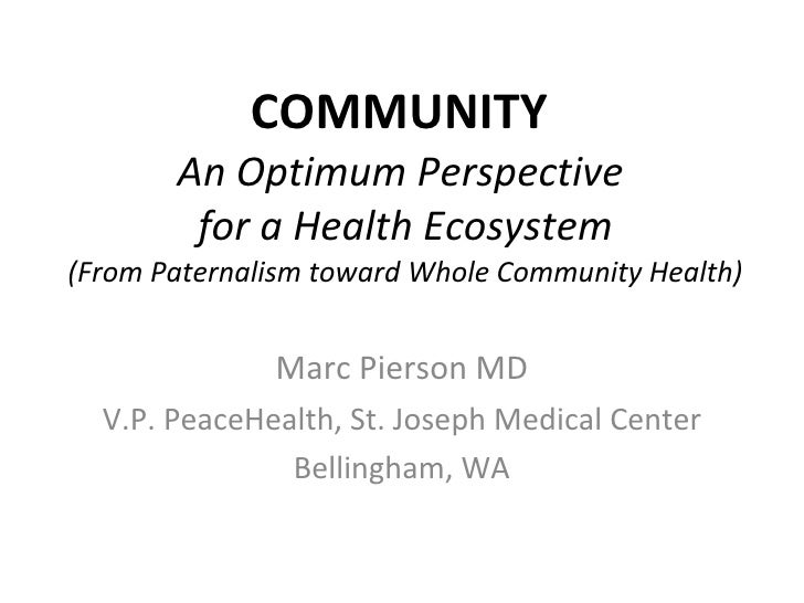 COMMUNITY  An Optimum Perspective  for a Health Ecosystem (From Paternalism toward Whole Community Health) Marc Pierson MD...