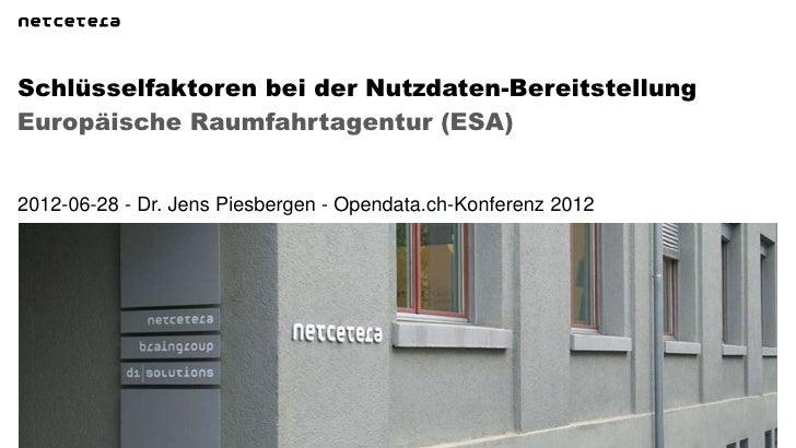 Schlüsselfaktoren bei der Nutzdaten-BereitstellungEuropäische Raumfahrtagentur (ESA)2012-06-28 - Dr. Jens Piesbergen - Ope...