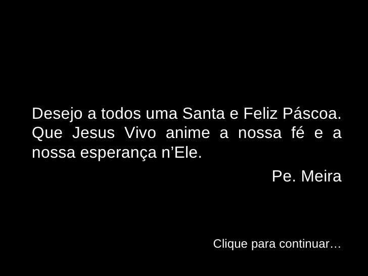 <ul><li>Desejo a todos uma Santa e Feliz Páscoa. Que Jesus Vivo anime a nossa fé e a nossa esperança n'Ele.  </li></ul><ul...