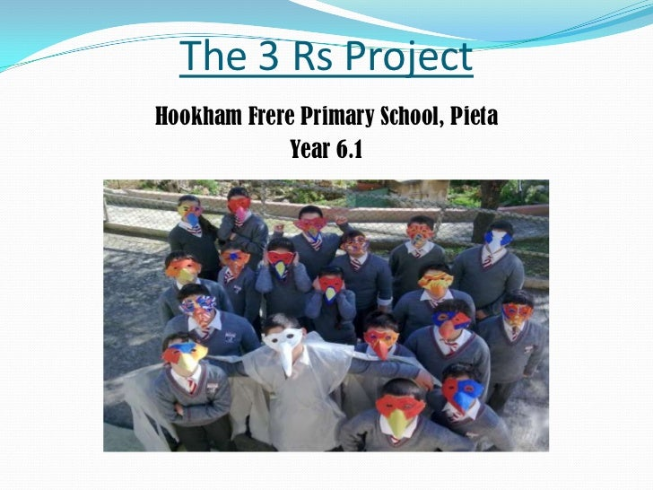 The 3 Rs Project<br />Hookham Frere Primary School, Pieta<br />Year 6.1<br />