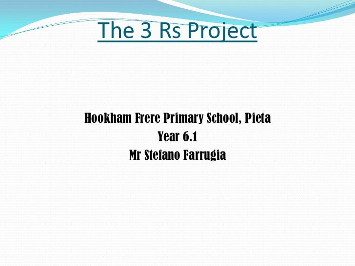 The 3 Rs Project<br />Hookham Frere Primary School, Pieta<br />Year 6.1<br />Mr Stefano Farrugia<br />
