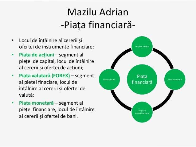 Mazilu Adrian -Piața financiară- • Locul de întâlnire al cererii și ofertei de instrumente financiare; • Piața de acțiuni ...