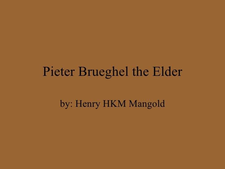 Pieter Brueghel the Elder by: Henry HKM Mangold