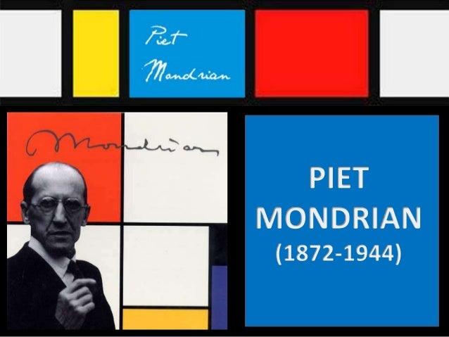 Piet MondrianFue un pintor vanguardista holandés, queevolucionó desde el naturalismo y elsimbolismo hasta la abstracción.E...
