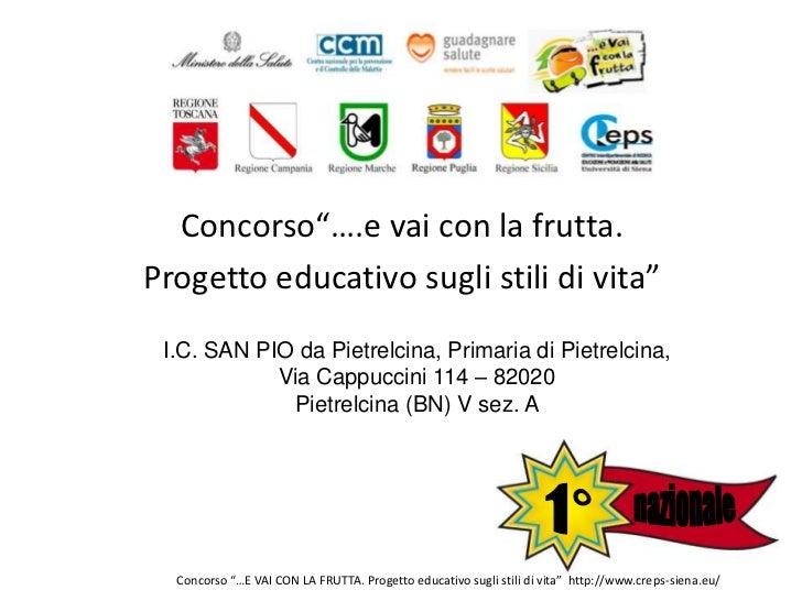 """Concorso""""….e vai con la frutta. <br />Progetto educativo sugli stili di vita""""<br />I.C. SAN PIO da Pietrelcina, Primaria d..."""