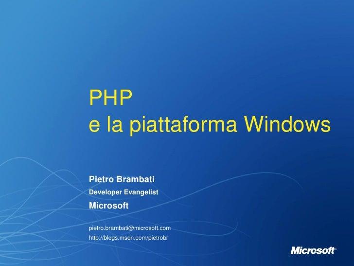PHP e la piattaforma Windows  Pietro Brambati Developer Evangelist  Microsoft  pietro.brambati@microsoft.com http://blogs....