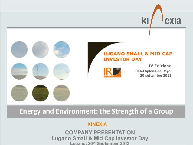 Kinexia – Company Presentation Lugano Small & Mid Cap Investor Day KINEXIA Energy and Environment: the Strength of a Group...