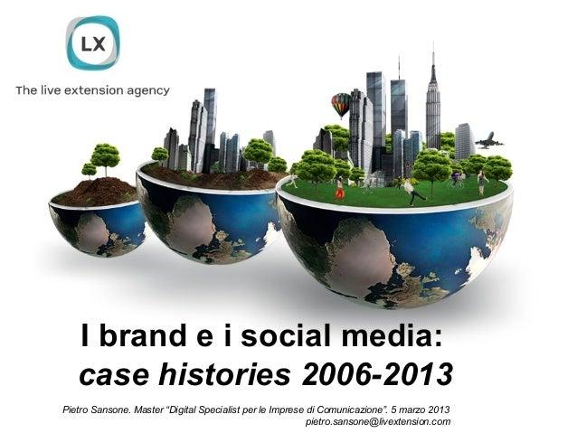 """I brand e i social media:   case histories 2006-2013Pietro Sansone. Master """"Digital Specialist per le Imprese di Comunicaz..."""