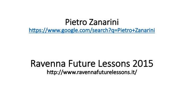 Pietro Zanarini h,ps://www.google.com/search?q=Pietro+Zanarini Ravenna Future Lessons 2015 h,p://www.ravennafuturelessons....