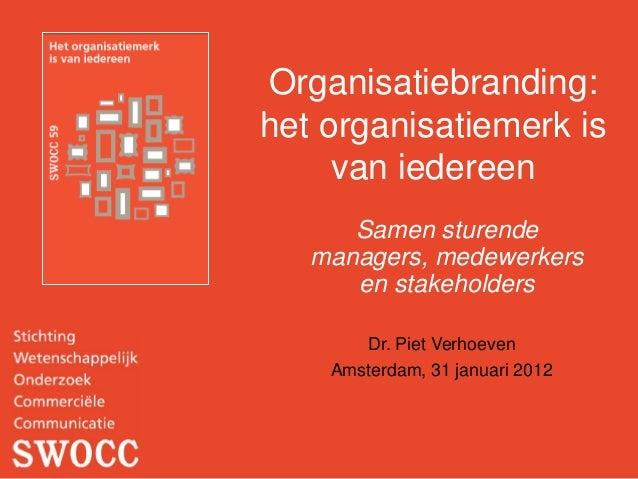Organisatiebranding:het organisatiemerk is     van iedereen      Samen sturende   managers, medewerkers      en stakeholde...