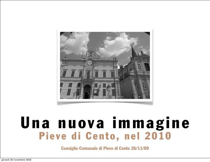 Una nuova immagine                            Pieve di Cento, nel 2010                                Consiglio Comunale d...