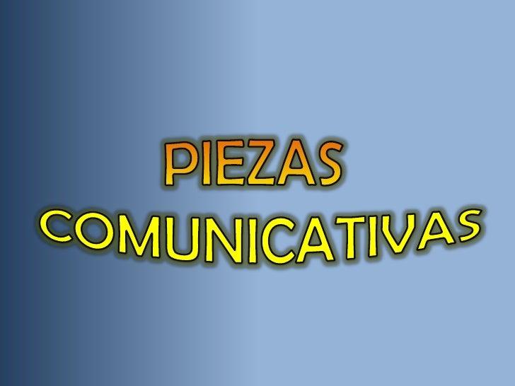 PIEZAS <br />COMUNICATIVAS<br />