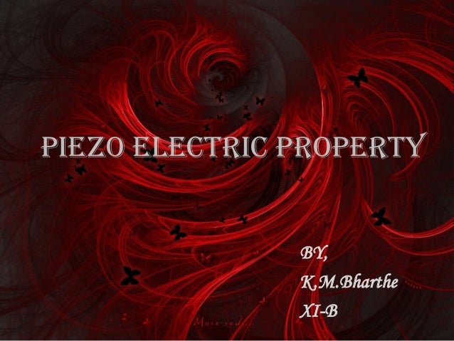 Piezo electric property BY, K.M.Bharthe XI-B