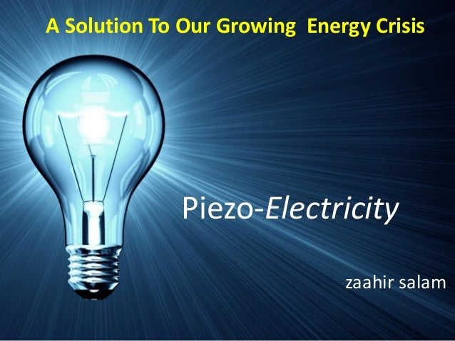 Piezo-Electricity zaahir salam A Solution To Our Growing Energy Crisis