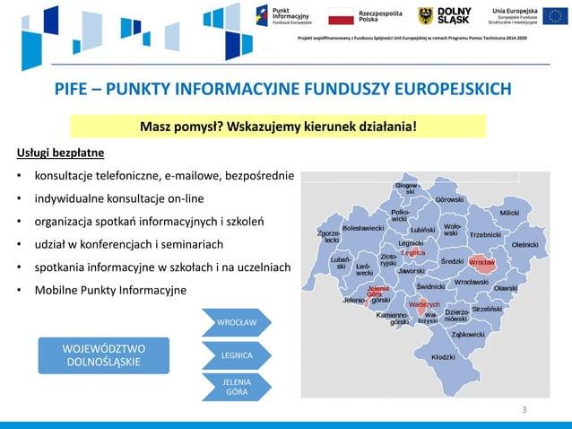 3 PIFE – PUNKTY INFORMACYJNE FUNDUSZY EUROPEJSKICH Masz pomysł? Wskazujemy kierunek działania! Usługi bezpłatne • konsulta...