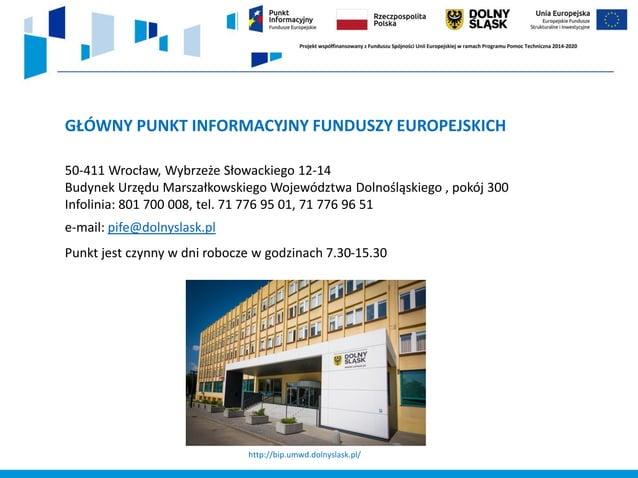 GŁÓWNY PUNKT INFORMACYJNY FUNDUSZY EUROPEJSKICH 50-411 Wrocław, Wybrzeże Słowackiego 12-14 Budynek Urzędu Marszałkowskiego...