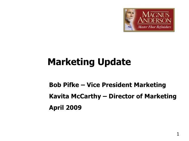 Bob Pifke – Vice President Marketing Kavita McCarthy – Director of Marketing April 2009 Marketing Update