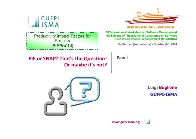 24°International Workshop on Software Measurement  (IWSM) and 9th International Conference on Software  PIF or SNAP? That'...