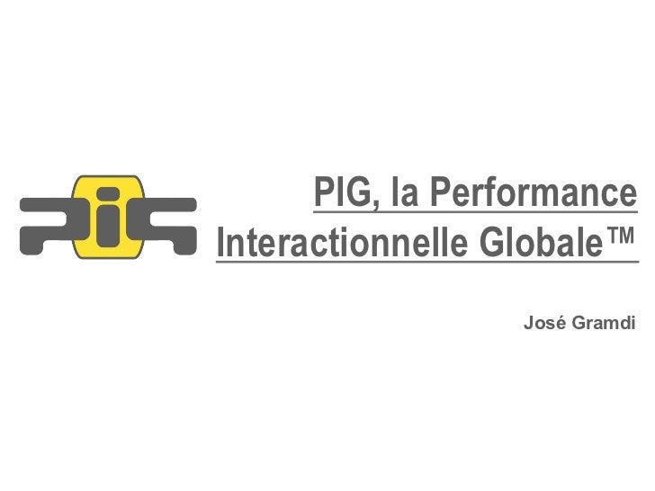 PIG, la PerformanceInteractionnelle Globale™                  José Gramdi