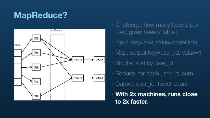 MapReduce?              ‣   Challenge: how many tweets per                  user, given tweets table?              ‣   Inp...
