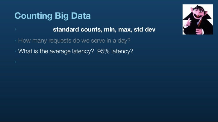 Counting Big Data ‣               standard counts, min, max, std dev ‣   How many requests do we serve in a day? ‣   What ...
