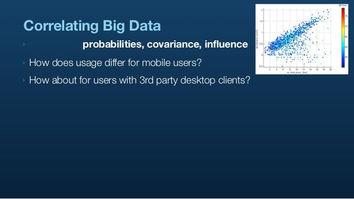 Correlating Big Data ‣               probabilities, covariance, influence ‣   How does usage differ for mobile users? ‣   ...