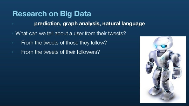 Research on Big Data ‣           prediction, graph analysis, natural language ‣   What can we tell about a user from their...