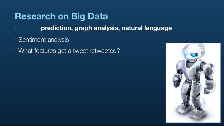 Research on Big Data ‣          prediction, graph analysis, natural language ‣   Sentiment analysis ‣   What features get ...