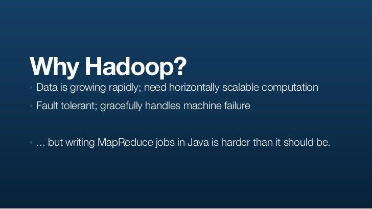 Why Hadoop? ‣ Data is