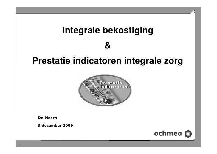Integrale bekostiging                      & Prestatie indicatoren integrale zorg      De Meern   3 december 2009