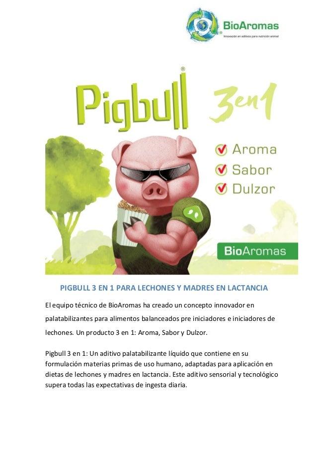 PIGBULL 3 EN 1 PARA LECHONES Y MADRES EN LACTANCIA El equipo técnico de BioAromas ha creado un concepto innovador en palat...