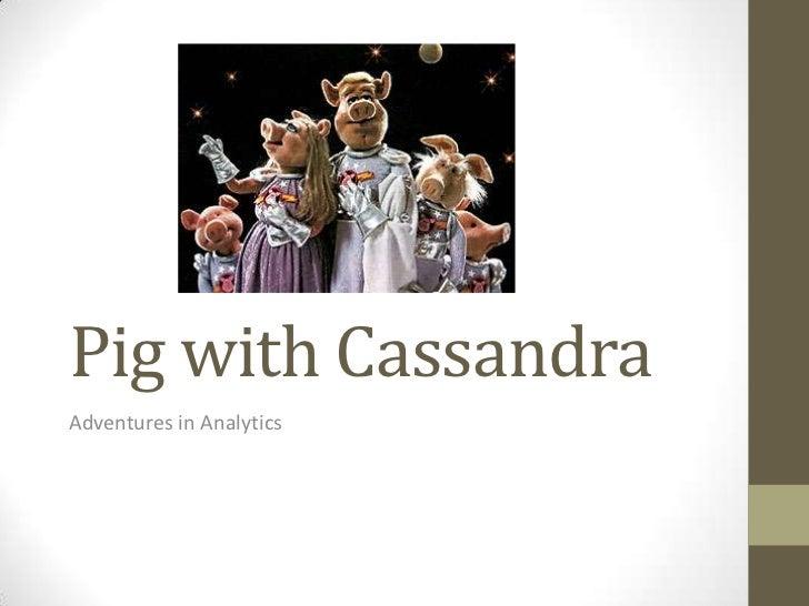 Pig with Cassandra<br />Adventures in Analytics<br />