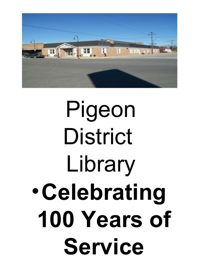 PigeonDistrictLibrary•Celebrating100 Years ofService