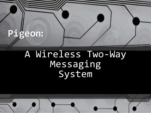 A Wireless Two-Way Messaging System Pigeon: