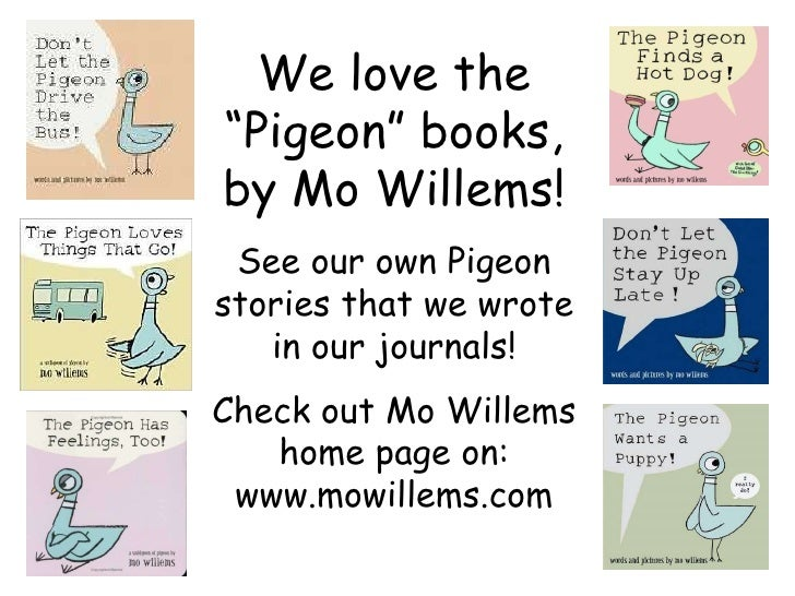 """We love the """"Pigeon"""" books, by Mo Willems! See our own Pigeon stories that we wrote in our journals! Check out Mo Willems ..."""