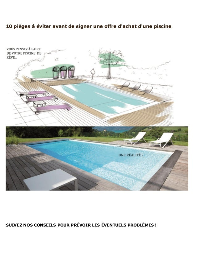 10 pièges à éviter avant de signer une offre d'achat d'une piscine SUIVEZ NOS CONSEILS POUR PRÉVOIR LES ÉVENTUELS PROBLÈME...