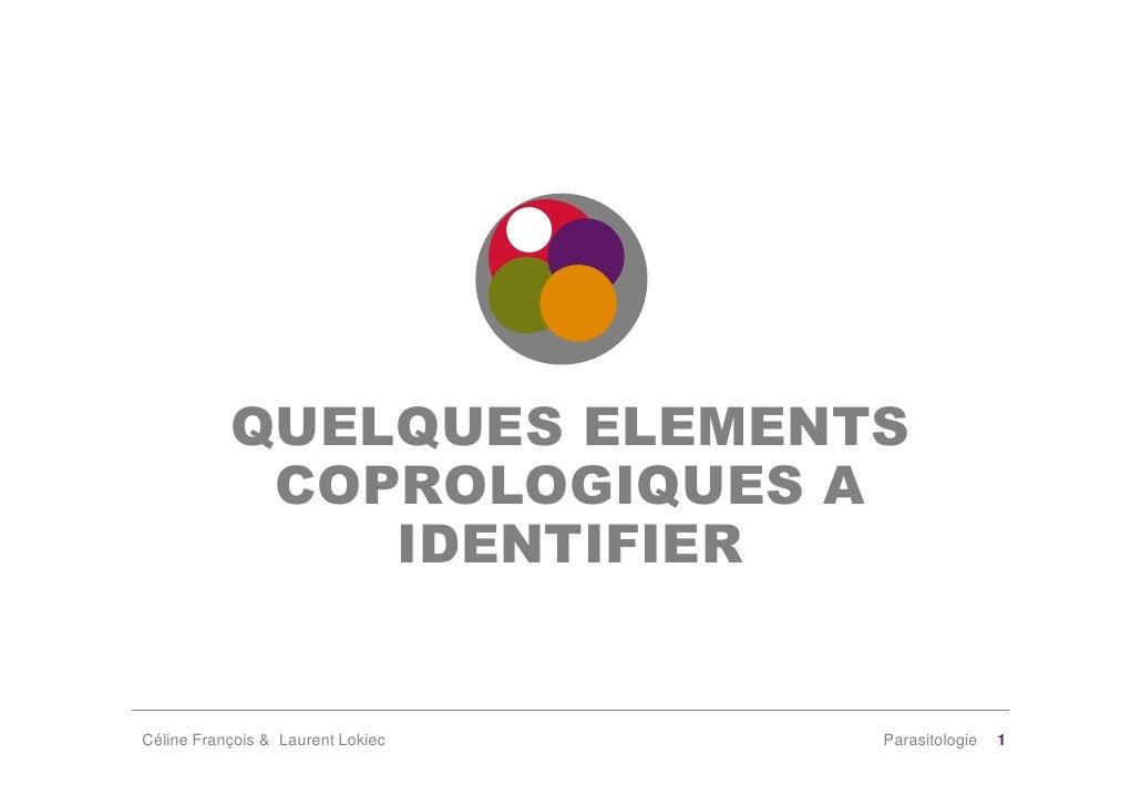 QUELQUES ELEMENTS             COPROLOGIQUES A                IDENTIFIER   Céline François & Laurent Lokiec   Parasitologie...
