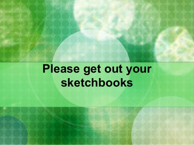 Please get out your sketchbooks