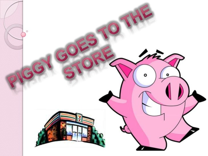 Piggy goes to the store<br />