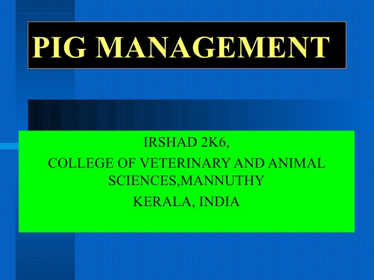 PIG MANAGEMENT IRSHAD 2K6, COLLEGE OF VETERINARY AND ANIMAL SCIENCES,MANNUTHY KERALA, INDIA