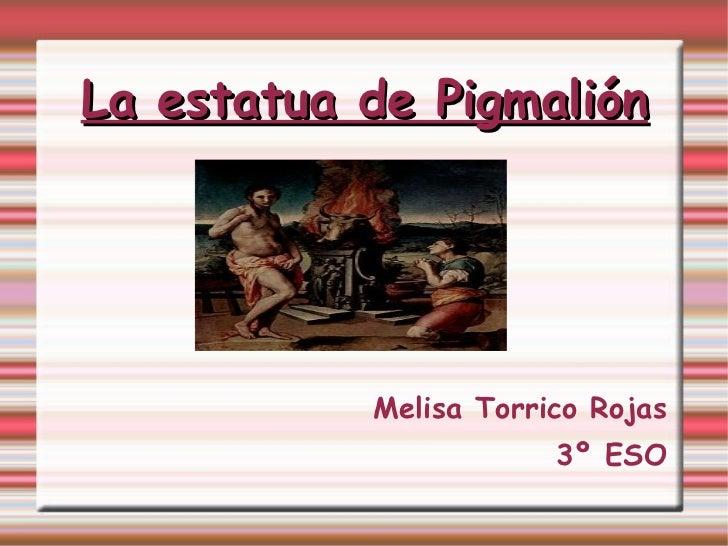 La estatua de Pigmalión Melisa Torrico Rojas 3º ESO