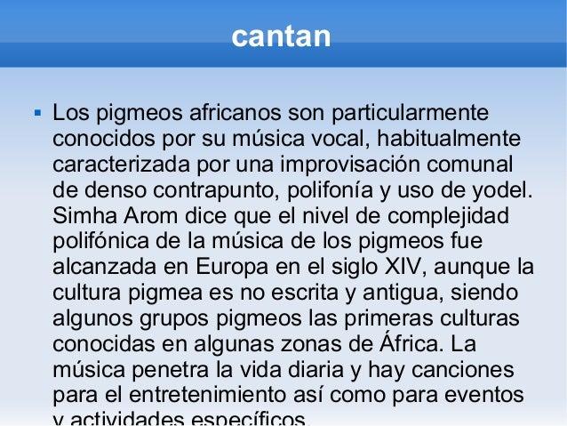 cantan   Los pigmeos africanos son particularmente    conocidos por su música vocal, habitualmente    caracterizada por u...