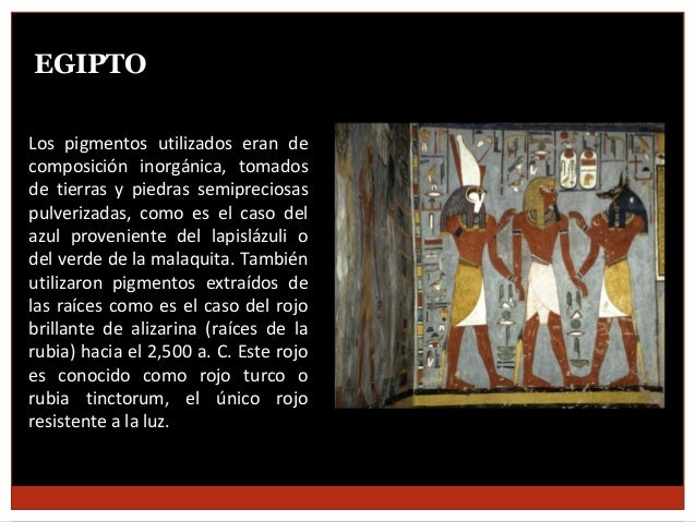 EGIPTO Los pigmentos utilizados eran de composición inorgánica, tomados de tierras y piedras semipreciosas pulverizadas, c...