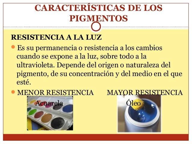 CARACTERÍSTICAS DE LOS PIGMENTOS RESISTENCIA A LA LUZ Es su permanencia o resistencia a los cambios cuando se expone a la...
