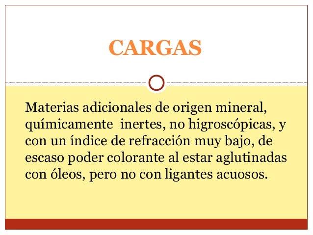 PIGMENTOS ORGÁNICOS •Muchos de los que se consiguen son TINTES, que son solubles, y se hacen INSOLUBLES para utilizarlos c...