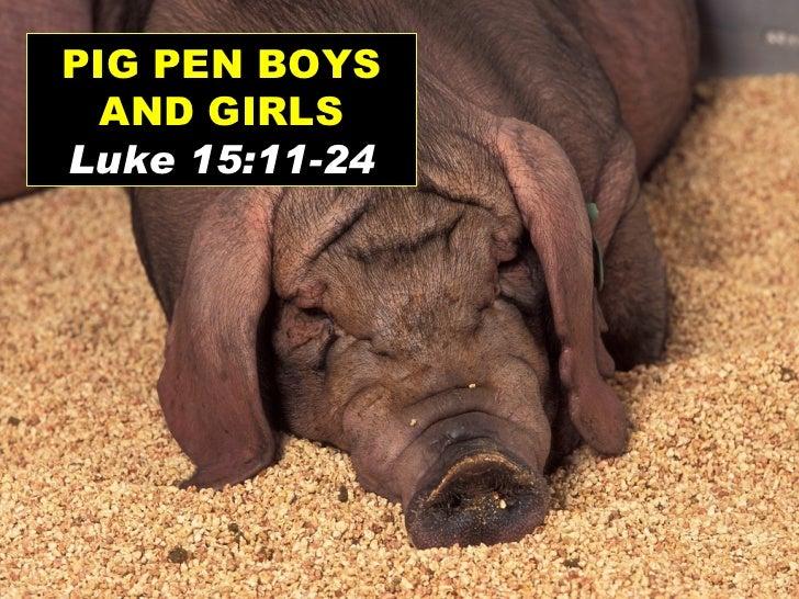 PIG PEN BOYS AND GIRLS Luke 15:11-24