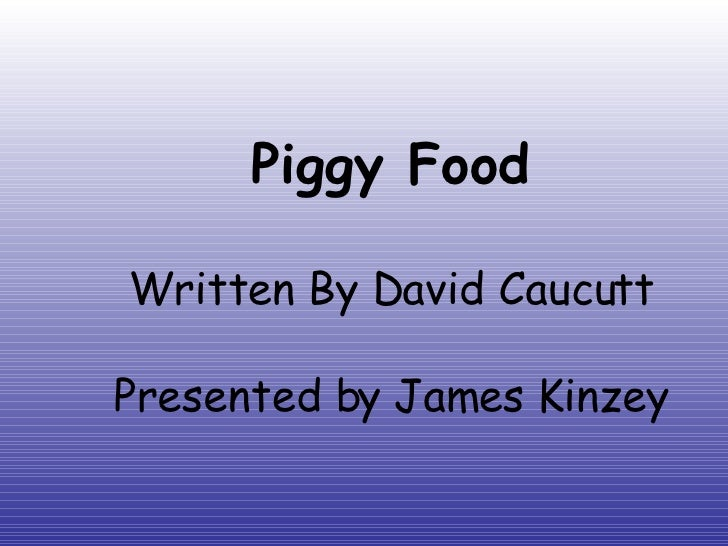 Piggy Food Written By David Caucutt Presented by James Kinzey