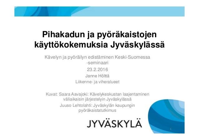 Pihakadun ja pyöräkaistojen käyttökokemuksia Jyväskylässä Kävelyn ja pyöräilyn edistäminen Keski-Suomessa -seminaari 23.2....